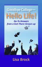 Goodbye College - Hello Life!:  Go-To Answers from a Got-There Grown-Up