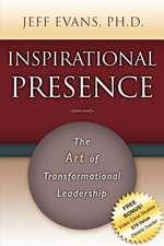 Inspirational Presence:  The Art of Transformational Leadership