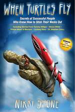 When Turtles Fly:  The Secrets of Successful People Who Know How to Stick Their Necks Out