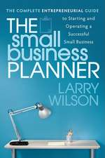 Small Business Planner:  The Complete Entrepreneurial Guide to Starting and Operating a Successful Small Business
