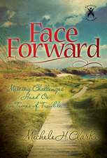 Face Forward:  Meeting Challenges Head on in Times of Trouble