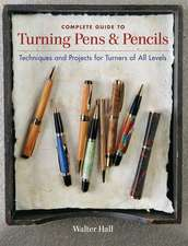 Complete Guide to Turning Pens & Pencils:  Techniques and Projects for Turners of All Levels