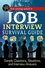 Young Adult's Job Interview Survival Guide: Sample Questions, Situations & Interview Answers