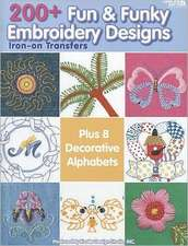 200+ Fun & Funky Embroidery Designs Iron-On Transfers:  Top Dog Fashions for All Occasions [With Pattern(s)]