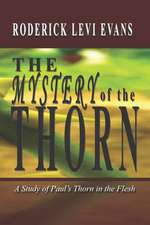 The Mystery of the Thorn:  A Study of Paul's Thorn in the Flesh