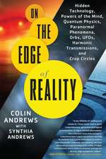 On the Edge of Reality:  Hidden Technology, Powers of the Mind, Quantum Physics, Paranormal Phenomena, Orbs, UFOs, Harmonic Transmissions, and