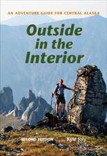 Outside in the Interior: An Adventure Guide for Central Alaska, Second Edition