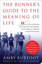 The Runner's Guide to the Meaning of Life: What 35 Years of Running Has Taught Me About Winning, Losing, Happiness, Humility, and the Human Heart