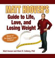 "Matt Hoover's Guide to Life, Love, and Losing Weight: Winner of ""The Biggest Loser"" TV Show"