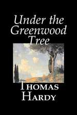 Under the Greenwood Tree by Thomas Hardy, Fiction, Classics:  From the First 10 Years of 32 Poems Magazine