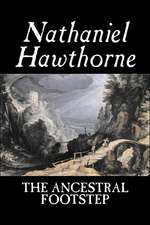 The Ancestral Footstep by Nathaniel Hawthorne, Fiction, Classics:  From the First 10 Years of 32 Poems Magazine