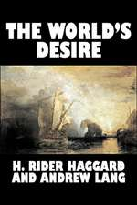 The World's Desire by H. Rider Haggard, Fiction, Fantasy, Historical, Action & Adventure, Fairy Tales, Folk Tales, Legends & Mythology:  From the First 10 Years of 32 Poems Magazine