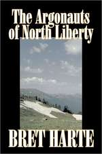 The Argonauts of North Liberty by Bret Harte, Fiction, Classics, Westerns, Historical:  From the First 10 Years of 32 Poems Magazine