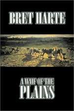 A Waif of the Plains by Bret Harte, Fiction, Classics, Westerns, Historical:  From the First 10 Years of 32 Poems Magazine