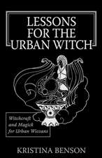 Lessons for the Urban Witch:  Wicca and Magick for Modern Witches