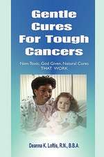 Gentle Cures for Tough Cancers:  Non-Toxic, God-Given Natural Cures That Work