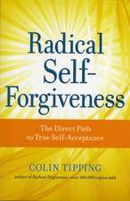 Radical Self-Forgiveness:  The Direct Path to True Self-Acceptance