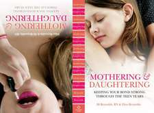 Mothering and Daughtering:  Keeping Your Bond Strong Through the Teen Years
