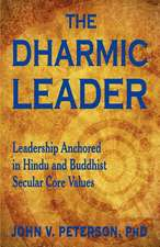 The Dharmic Leader - Leadership Anchored in Hindu and Buddhist Secular Core Values