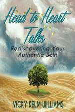 Head to Heart Talks - Rediscovering Your Authentic Self!