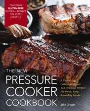 The New Pressure Cooker Cookbook
