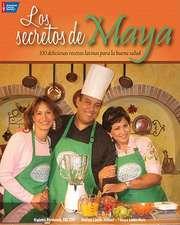 Los Secretos de Maya:  Deliciosas Recetas Latinas Para la Buena Salud = The Secrets of Maya