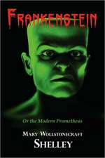 Frankenstein with Reproduction of the Inside Cover Illustration of the 1831 Edition:  The Greatest Need of the World)