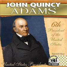 John Quincy Adams:  6th President of the United States