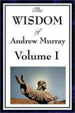 The Wisdom of Andrew Murray Vol I:  Humility, with Christ in the School of Prayer, Abide in Christ