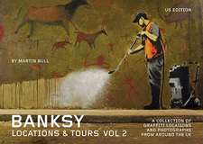 Banksy Locations And Tours Vol.2: A Collection of Graffiti Locations and Photographs from around the UK