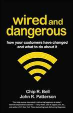 Wired and Dangerous: How Your Customers Have Changed and What to Do About It: How Your Customers Have Changed and What to Do About It