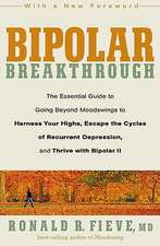 Bipolar Breakthrough:  The Essential Guide to Going Beyond Moodswings to Harness Your Highs, Escape the Cycles of Recurrent Depression, and T