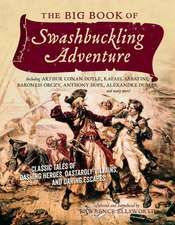 The Big Book of Swashbuckling Adventure – Classic Tales of Dashing Heroes, Dastardly Villains, and Daring Escapes