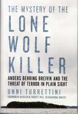 The Mystery of the Lone Wolf Killer – Anders Behring Breivik and the Threat of Terror in Plain Sight