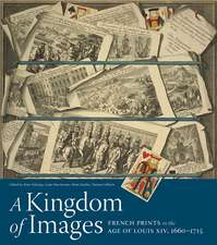 A Kingdom of Images: French Prints in the Age of Louis XIV, 1660–1715