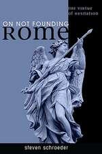 On Not Founding Rome:  The Virtue of Hesitation