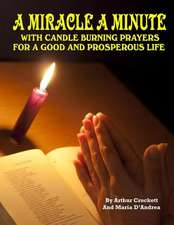 A Miracle a Minute:  With Candle Burning Prayers for a Good and Prosperious Life