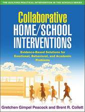 Collaborative Home/School Interventions:  Evidence-Based Solutions for Emotional, Behavioral, and Academic Problems