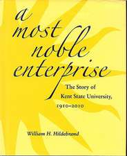 A Most Noble Enterprise:  The Story of Kent State University, 1910-2010