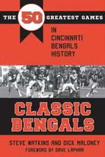 Classic Bengals: The 50 Greatest Games in Cincinnati Bengals History