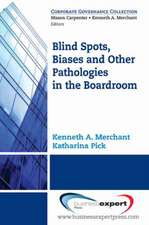 Blind Spots, Biases and Other Pathologies in the Boardroom