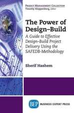 The Power of Design-Build: An Innovative Approach to Design-Build Project Delivery Using the SAFEDB-Methodology