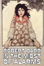 In the Midst of Alarms by Robert Barr, Fiction, Literary, Classics, Mystery & Detective