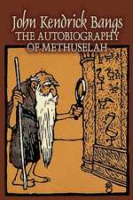 The Autobiography of Methuselah by John Kendrick Bangs, Fiction, Fantasy, Fairy Tales, Folk Tales, Legends & Mythology