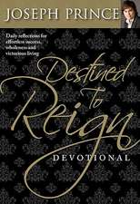 Destined to Reign Devotional:  Daily Reflections for Effortless Success, Wholeness and Victorious Living