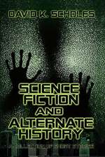 Science Fiction and Alternate History, a Collection of Short Stories