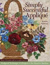 Simply Successful Applique:  Foolproof Technique 9 Projects for Hand & Machine