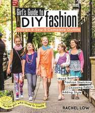 Girl S Guide to DIY Fashion:  Design & Sew 5 Complete Outfits Mood Boards Fashion Sketching Choosing Fabric Adding Style