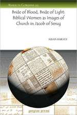 Bride of Blood, Bride of Light: Biblical Women as Images of Church in Jacob of Serug