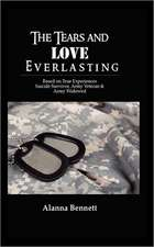 The Tears and Love Everlasting:  Based on True Experiences of Suicide Survivor, Army Veteran, and Army Widowed